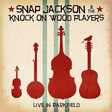 Live At Parkfield by Snap Jackson & The Knock On Wood Players